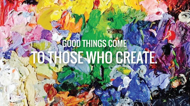 good things come to those who create